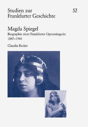 Magda Spiegel: Biographie einer Frankfurter Opernsängerin 1887-1944. Im Auftrag der Gesellschaft für Frankfurter Geschichte e.V. in Verbindung mit der Frankfurter Historischen Kommission