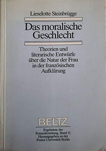 Das moralische Geschlecht: Theorien und literarische Entwürfe über die Natur der Frau in der französischen Aufklärung (Ergebnisse der Frauenforschung)