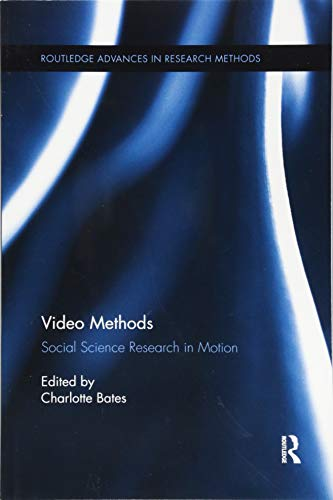 Video Methods: Social Science Research in Motion (Routledge Advances in Research Methods)