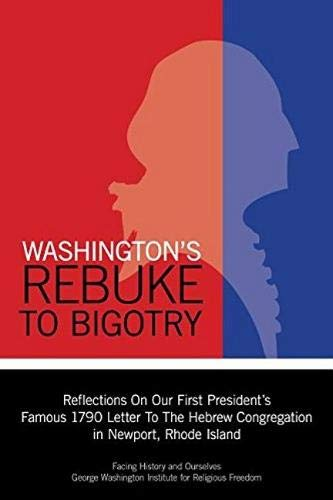 Image of Washington's Rebuke to Bigotry: Reflections on Our First President's Famous 1790 Letter to the Hebrew Congregation In Newport, Rhode Island