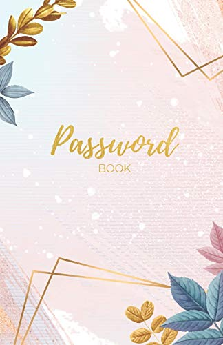 Password Book: Trendy Floral Design Gold Lettering - Internet Password Journal/Organizer/Logbook/Keeper - Alphabetical Order 110 Pages - 5.5