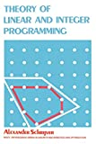 Theory of Linear & Integer Programming (Wiley-Interscience Series in Discrete Mathematics and Optimization)