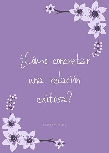 ¿Cómo Concretar una relación exitosa? (Spanish Edition)