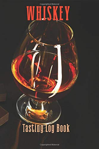 Whiskey Tasting Log Book: Tasting and Distilling Notebook for Whiskey Lovers - Journal for Collecters - Taste, review, Track and Rate Your Favorite Whiskey