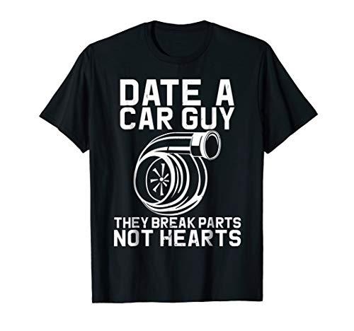 Date A Car Guy They Break Parts Not Heart Shirt Car Mechanic