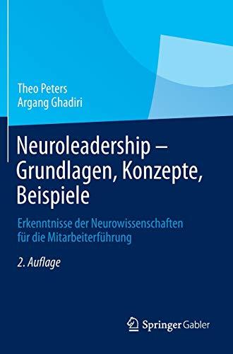 Neuroleadership - Grundlagen, Konzepte, Beispiele: Erkenntnisse Der Neurowissenschaften Für Die Mitarbeiterführung