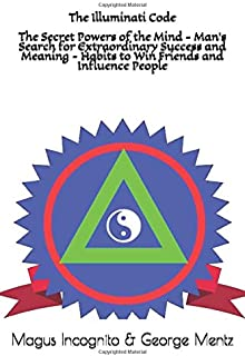 The Illuminati Code The Secret Powers of the Mind - Man's Search for Extraordinary Success and Meaning - Habits to Win Fri...