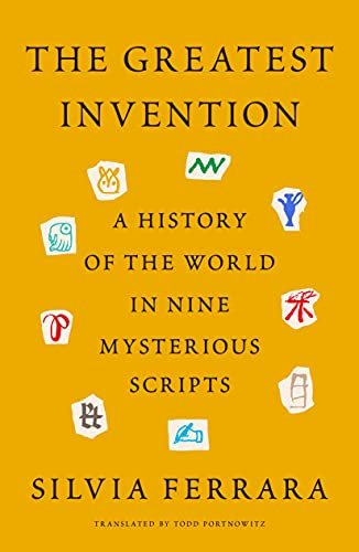 Compare Textbook Prices for The Greatest Invention: A History of the World in Nine Mysterious Scripts  ISBN 9780374601621 by Ferrara, Silvia,Portnowitz, Todd