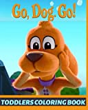 GO, DOG. GO! Toddlers Coloring Book: Coloring book to color best drawings inspired by the amazing series GO, DOG. GO!, Suitable for kids under 4 years old