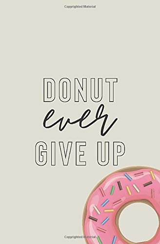 Donut Ever Give Up: Small Lined Inspirational Quote Notebook