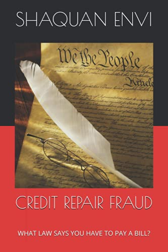 Compare Textbook Prices for CREDIT REPAIR FRAUD: WHAT LAW SAYS YOU HAVE TO PAY A BILL  ISBN 9781737292708 by ENVI, SHAQUAN