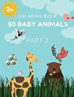 Coloring Book 50 Baby Animals Part 2: A Coloring Book Featuring 50 Incredibly Cute and Lovable Baby Animals and Farms for Hours of Coloring Fun Relaxation Size 8.5x11 Inches 100 Pages for girls, kids, teens.