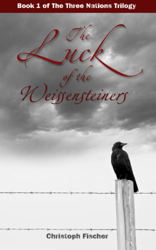 Book: The Luck of the Weissensteiners (The Three Nations Trilogy) by Christoph Fischer