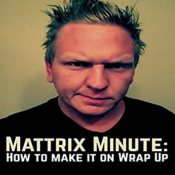 Mattrix Minute: How to Make it (Wrap Up)