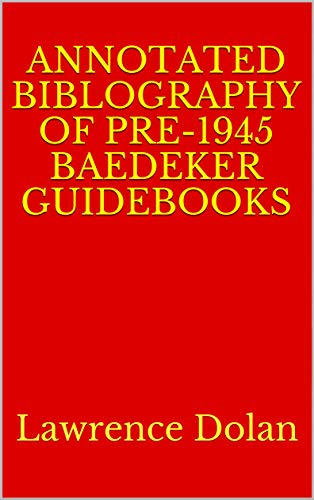 Annotated Biblography Of Pre-1945 Baedeker Guidebooks: Lawrence Dolan (English Edition)