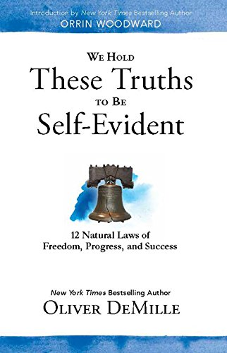 We Hold These Truths to Be Self Evident: 12 Natural Laws of Freedom, Progress, and Success