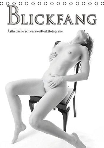 Blickfang - Ästhetische Schwarzweiß-Aktfotografie (Tischkalender 2016 DIN A5 hoch): Ästhetische Schwarzweiß-Aktfotografie (Monatskalender, 14 Seiten ) (CALVENDO Kunst)