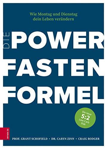 Die Power Fasten Formel: Wie Montag und Dienstag dein Leben verändern - Die neue 5:2-Low-Carb-Diät
