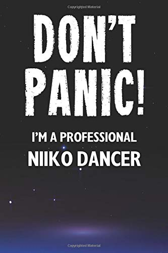 Don't Panic! I'm A Professional Niiko Dancer: A 100 Page Lined Notebook Journal Gift For A Somalian Niiko Dance Lover Or Teacher