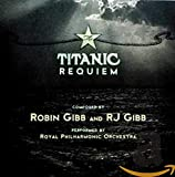 The Titanic Requiem (Composed by Robin Gibb & RJ Gibb)