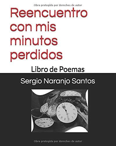 Reencuentro con mis minutos perdidos: Libro de poemas