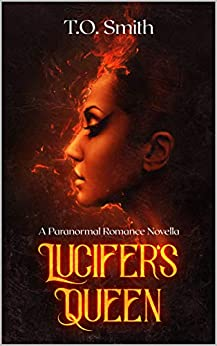Lucifer's Queen: A Paranormal Romance by [T.O. Smith]