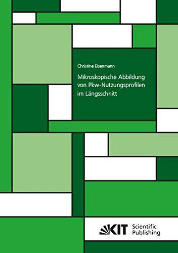Mikroskopische Abbildung von Pkw-Nutzungsprofilen im Längsschnitt (Schriftenreihe / Institut für Verkehrswesen, Karlsruher Institut für Technologie)