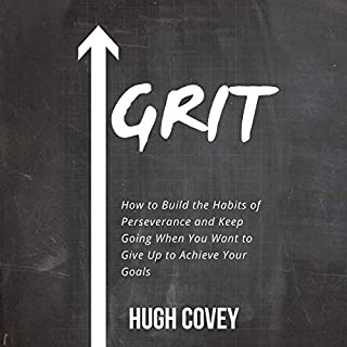 Grit: How to Build the Habits of Perseverance and Keep Going When You Want to Give Up to Achieve Your Goals                   By:                                                                                                                                 Hugh Covey                               Narrated by:                                                                                                                                 Russell Newton                      Length: 1 hr and 46 mins     1 rating     Overall 5.0