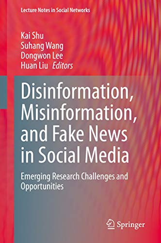 Disinformation, Misinformation, and Fake News in Social Media: Emerging Research Challenges and Opportunities (Lecture Notes in Social Networks) (English Edition)