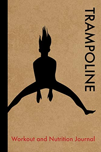 Trampoline Workout and Nutrition Journal: Cool Trampoline Fitness Notebook and Food Diary Planner For Trampolinist and...