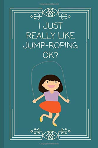 I Just Really Like Jump-Roping OK?: Funny Lined Diary / Notebook / Journal for Children!