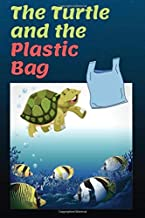 The Turtle and the Plastic Bag: A Children Storybook about a nice Sea Turtle and Plastic Pollution in our Seas and Oceans