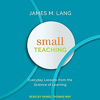 Small Teaching     Everyday Lessons from the Science of Learning              By:                                                                                                                                 James M. Lang                               Narrated by:                                                                                                                                 Daniel Thomas May                      Length: 7 hrs and 27 mins     Not rated yet     Overall 0.0