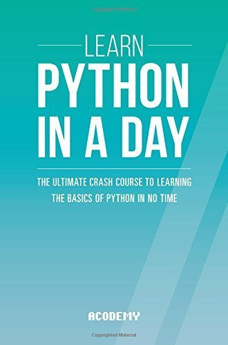 Learn Python In A DAY: The Ultimate Crash Course to Learning the Basics of Python In No Time (Python, Python Course, Python Development, Python Books, Python for Beginners) by Acodemy (2015-08-06)