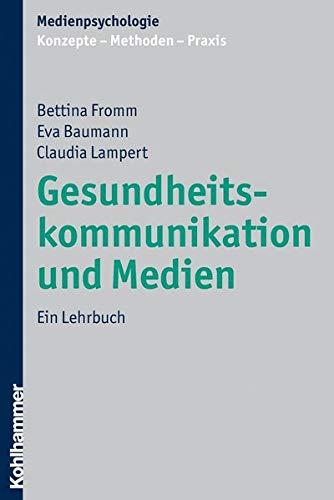 Gesundheitskommunikation und Medien: Ein Lehrbuch (Medienpsychologie: Konzepte - Methoden - Praxis)