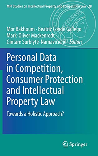 Personal Data in Competition, Consumer Protection and Intellectual Property Law: Towards a Holistic Approach? (MPI Studies on Intellectual Property and Competition Law (28), Band 28)