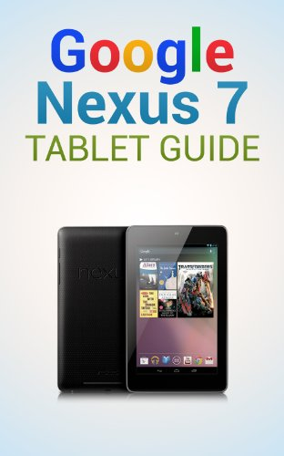 Google Nexus 7 Tablet Guide Tips and Tricks (English Edition)
