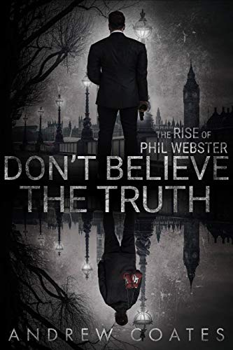 Don't believe the truth: The rise of Phil Webster (English Edition)
