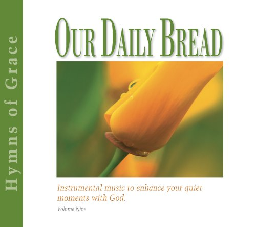 Our Daily Bread - Hymns of Grace - Volume 9