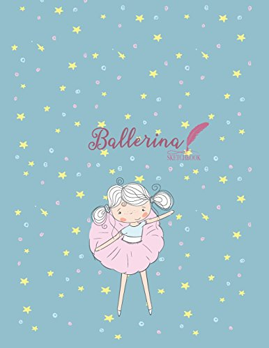 Sketch book: Ballerina girl cover (8.5 x 11) inches 110 pages, Blank Unlined Paper for Sketching, Drawing , Whiting , Journaling & Doodling ... large (8.5 x 11) inches, 110 pages, Band 4)
