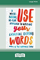 Use Your Words: A Myth-Busting, No-Fear Approach to Writing [Standard Large Print 16 Pt Edition]
