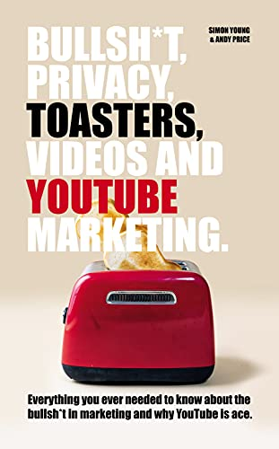 Bullsh*T, Privacy, Toasters, Videos And Youtube Marketing (English Edition)