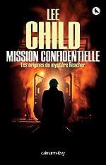 Mission confidentielle - Les 0rigines du mystère Reacher de Lee Child