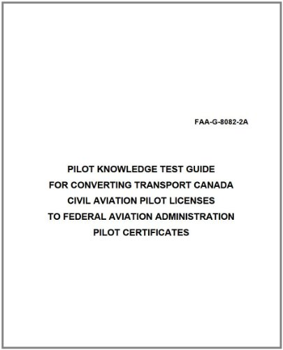 PILOT KNOWLEDGE TEST GUIDE FOR CONVERTING TRANSPORT CANADA CIVIL AVIATION PILOT LICENSES TO FEDERAL AVIATION ADMINISTRATION PILOT CERTIFICATES, Plus 500 ... when you sample this book (English Edition)