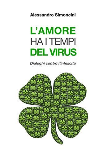 L'AMORE HA I TEMPI DEL VIRUS: Dialoghi contro l'infelicità (Teatro e Psicologia Vol. 1)