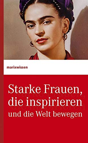 Starke Frauen, die inspirieren und die Welt bewegen (marixwissen)