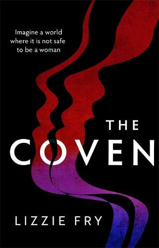 The Coven: For fans of Vox, The Power and A Discovery of Witches