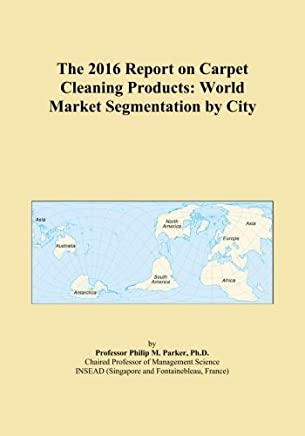 The 2016 Report on Carpet Cleaning Products: World Market Segmentation by City