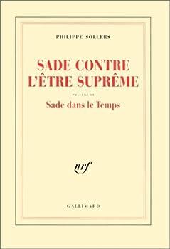 Sade Contre L'etre Supreme ;: Precede De Sade Dans Le Temps (French Edition) 2070745287 Book Cover