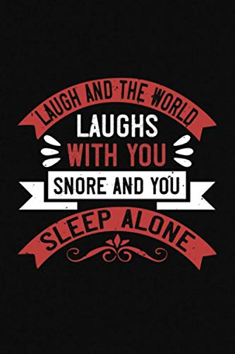 Laugh And The World Laughs With You Snore And You Sleep Alone: Perfect All-Purpose Sleeping Graphing Notebook for Lab Notes, Note, Drawing, Writing, School Notes, and Capturing Ideas